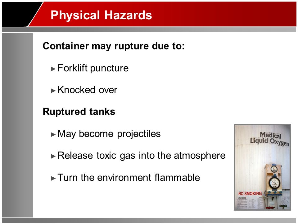 Physical Hazards Container may rupture due to: Forklift puncture Knocked over Ruptured tanks May become projectiles Release toxic gas into the atmosph