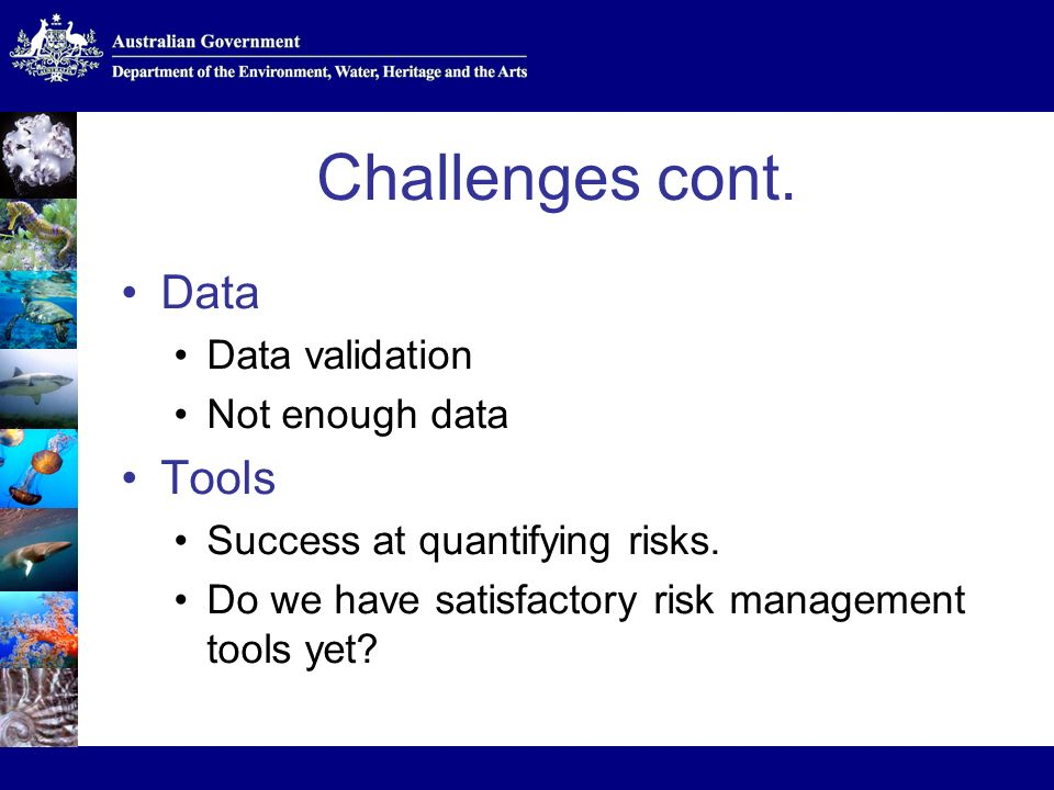 Challenges cont. Data Data validation Not enough data Tools Success at quantifying risks.