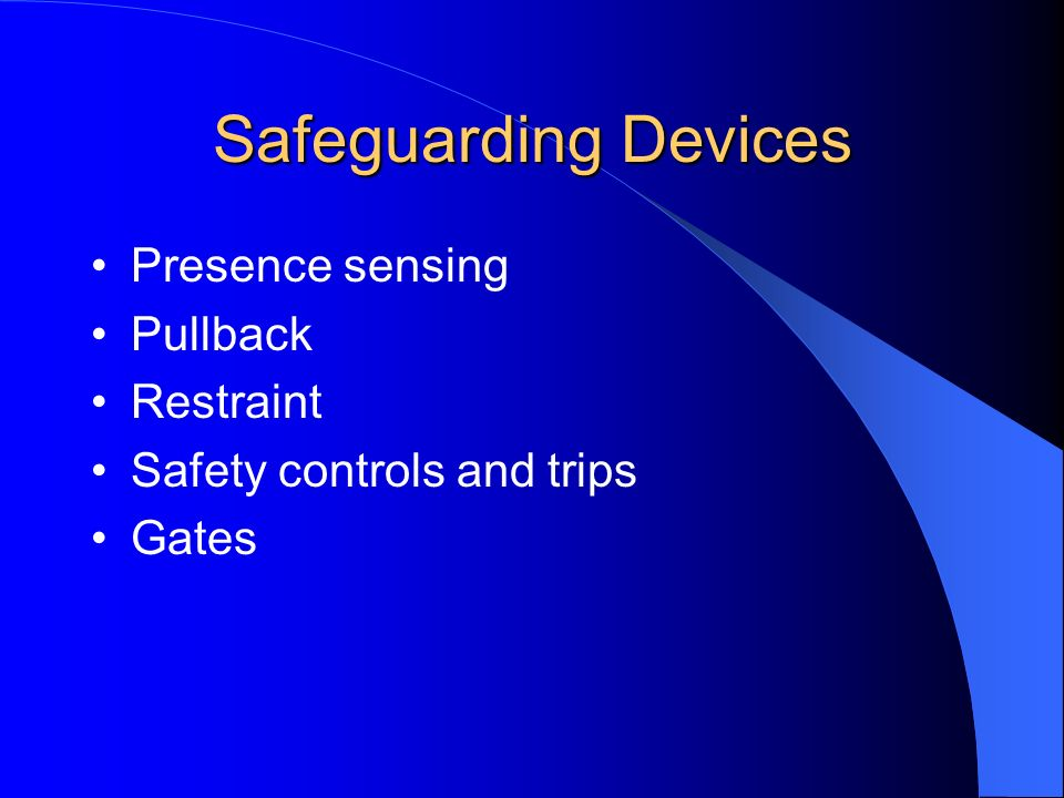 Safeguarding Devices Presence sensing Pullback Restraint Safety controls and trips Gates