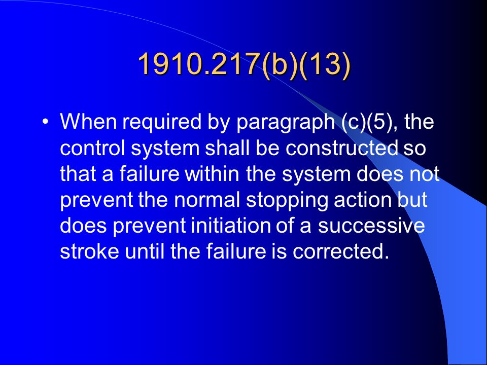 1910.217(b)(13) When required by paragraph (c)(5), the control system shall be constructed so that a failure within the system does not prevent the no