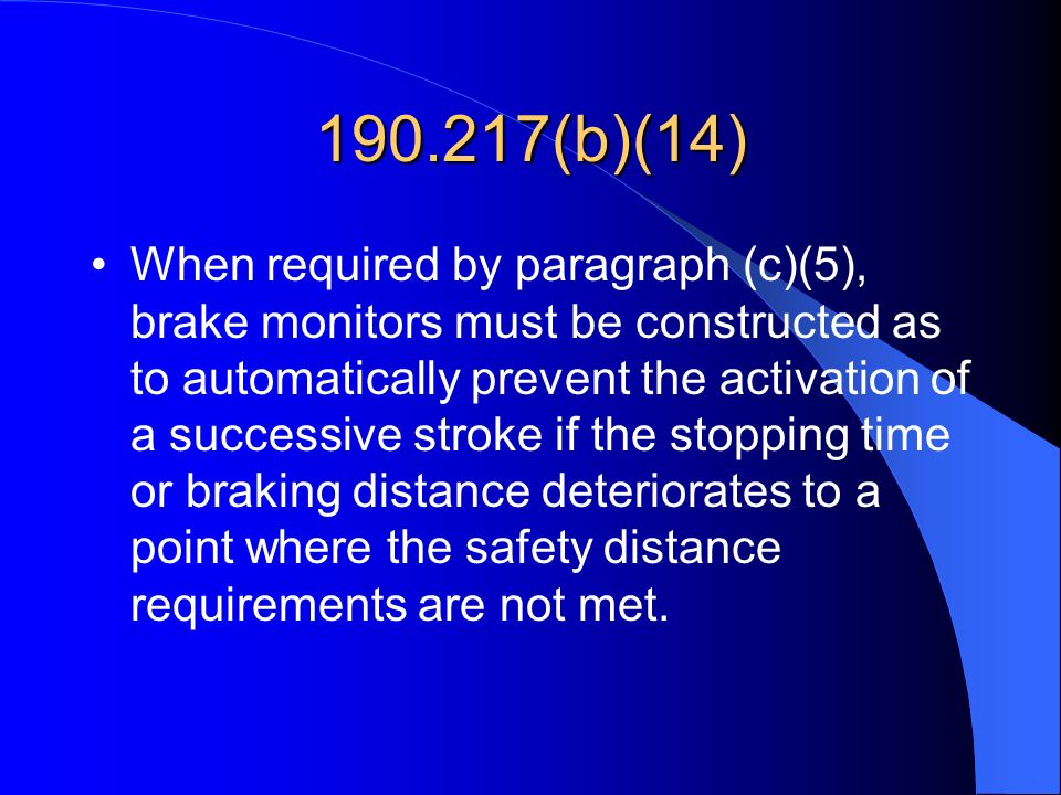 190.217(b)(14) When required by paragraph (c)(5), brake monitors must be constructed as to automatically prevent the activation of a successive stroke