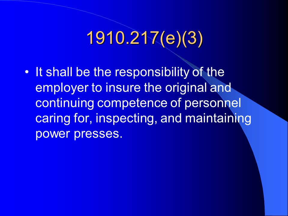 1910.217(e)(3) It shall be the responsibility of the employer to insure the original and continuing competence of personnel caring for, inspecting, an