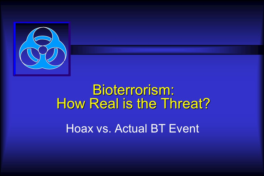 Bioterrorism: How Real is the Threat Hoax vs. Actual BT Event