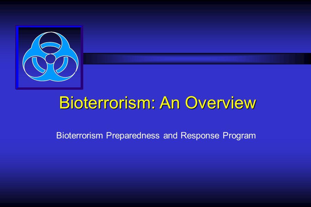 Bioterrorism: An Overview Bioterrorism Preparedness and Response Program