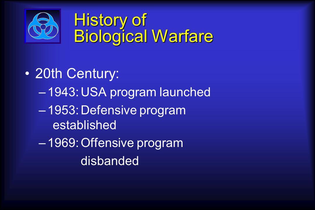 History of Biological Warfare 20th Century: –1943:USA program launched –1953:Defensive program established –1969:Offensive program disbanded