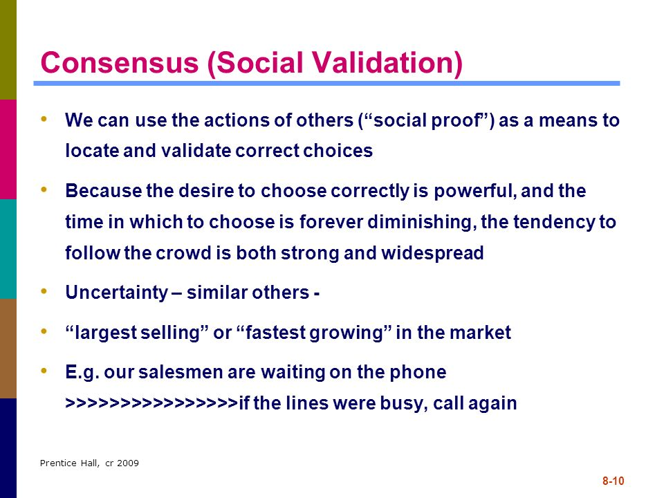 Prentice Hall, cr 2009 8-10 Consensus (Social Validation) We can use the actions of others (social proof) as a means to locate and validate correct ch