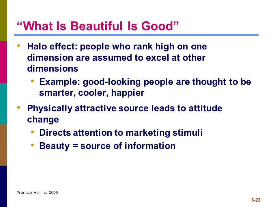 Prentice Hall, cr 2009 8-22 What Is Beautiful Is Good Halo effect: people who rank high on one dimension are assumed to excel at other dimensions Exam