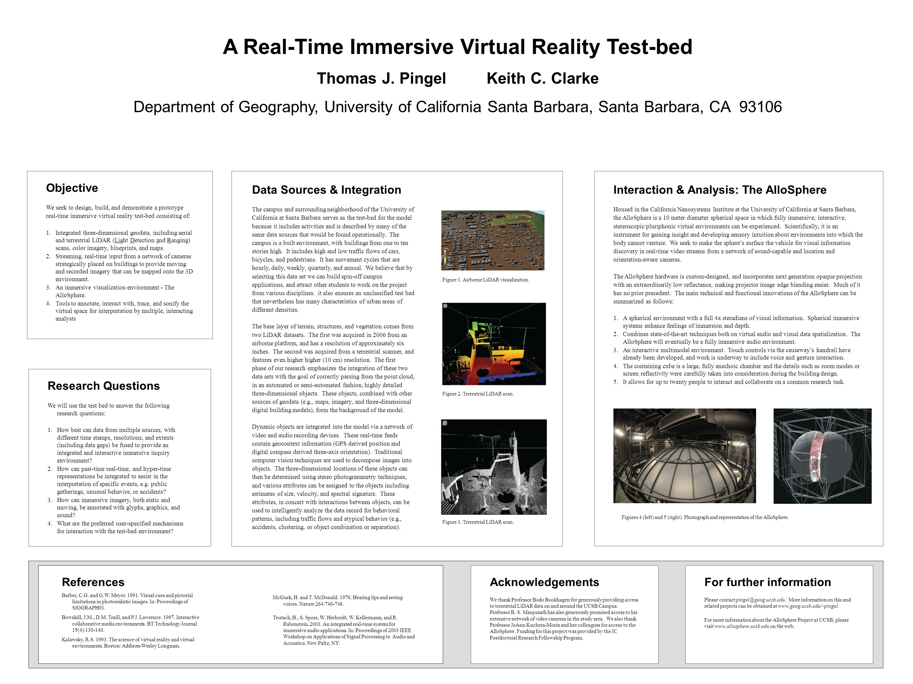 Objective We seek to design, build, and demonstrate a prototype real-time immersive virtual reality test-bed consisting of: 1.Integrated three-dimensional geodata, including aerial and terrestrial LiDAR (Light Detection and Ranging) scans, color imagery, blueprints, and maps.