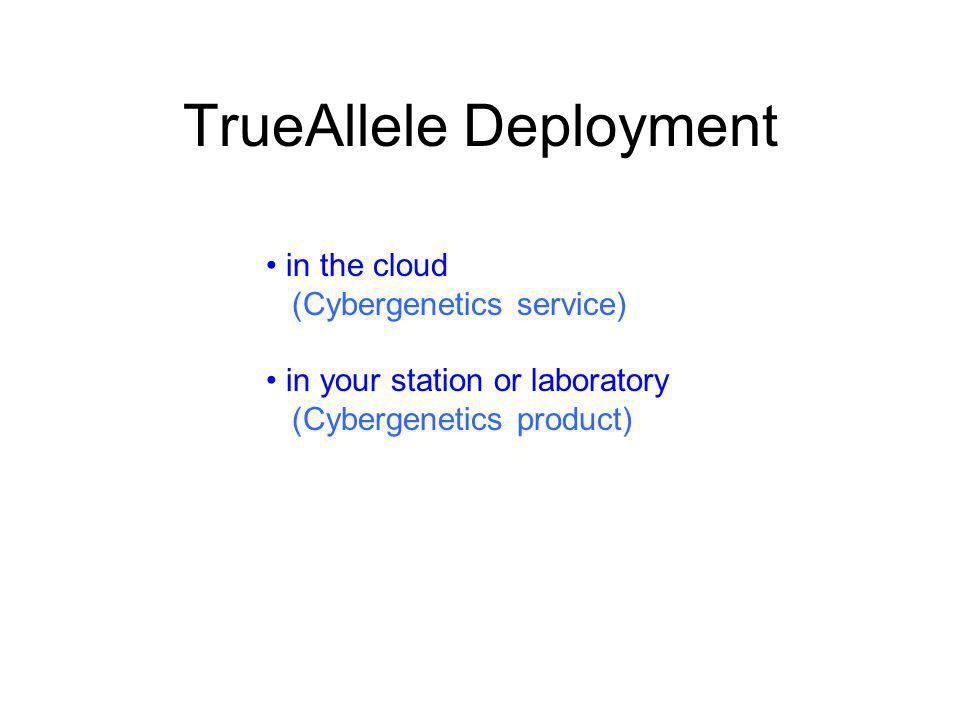 TrueAllele Deployment in the cloud (Cybergenetics service) in your station or laboratory (Cybergenetics product)