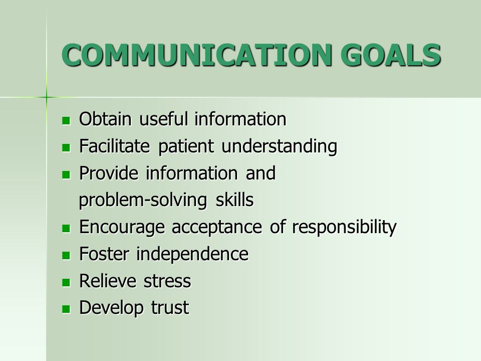 COMMUNICATION GOALS Obtain useful information Obtain useful information Facilitate patient understanding Facilitate patient understanding Provide info