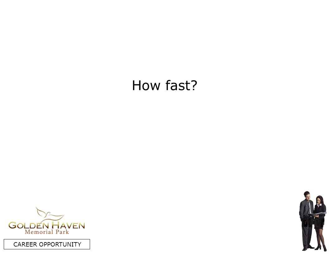How fast? CAREER OPPORTUNITY