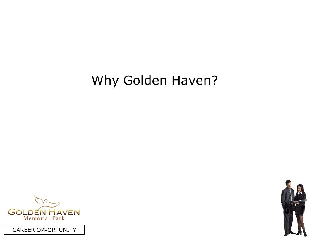 Why Golden Haven? CAREER OPPORTUNITY
