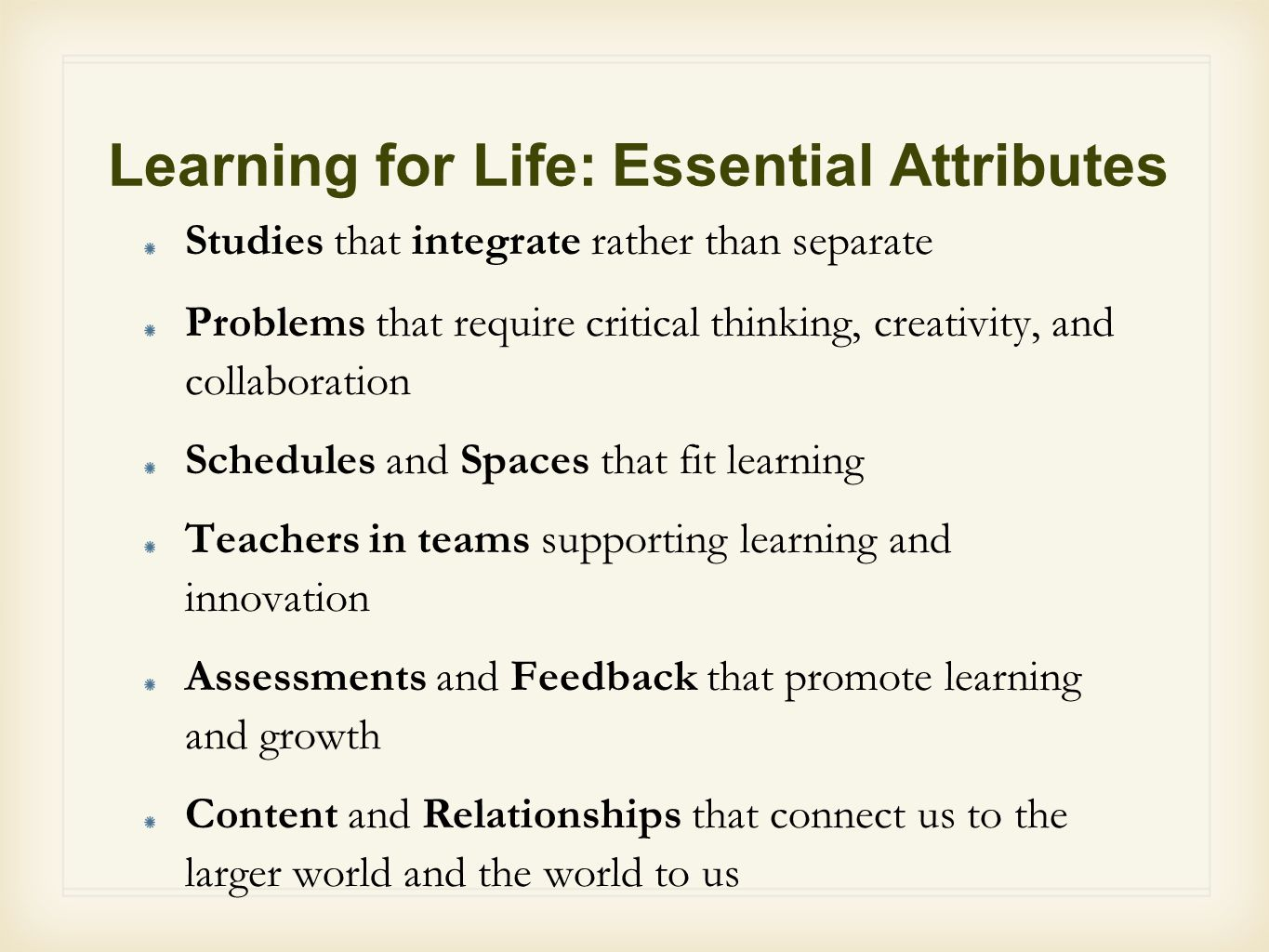 Learning for Life: Essential Attributes Studies that integrate rather than separate Problems that require critical thinking, creativity, and collabora