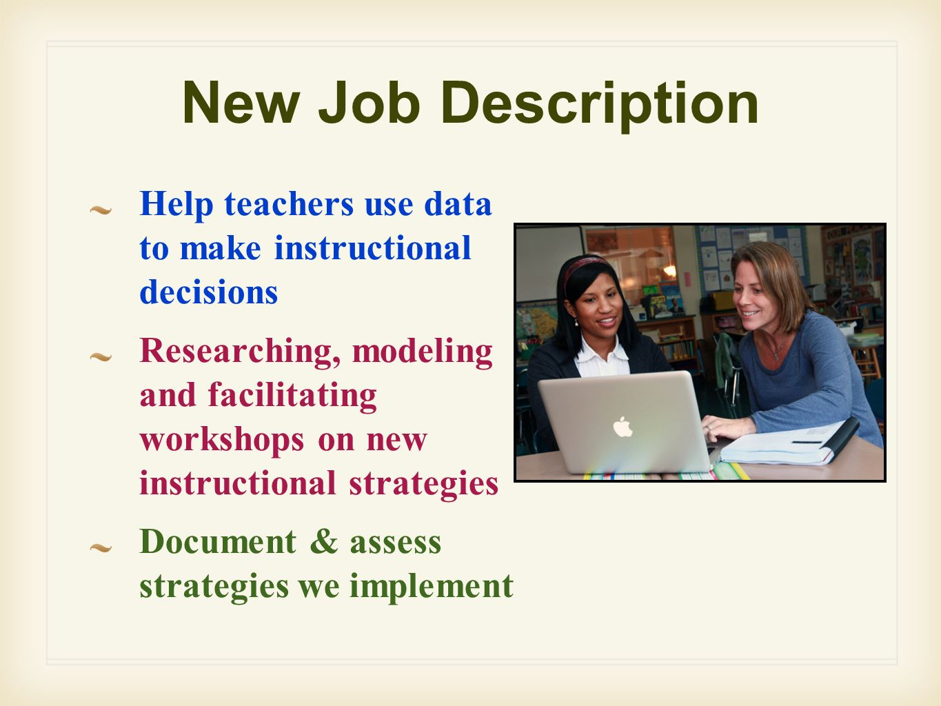 New Job Description Help teachers use data to make instructional decisions Researching, modeling and facilitating workshops on new instructional strat