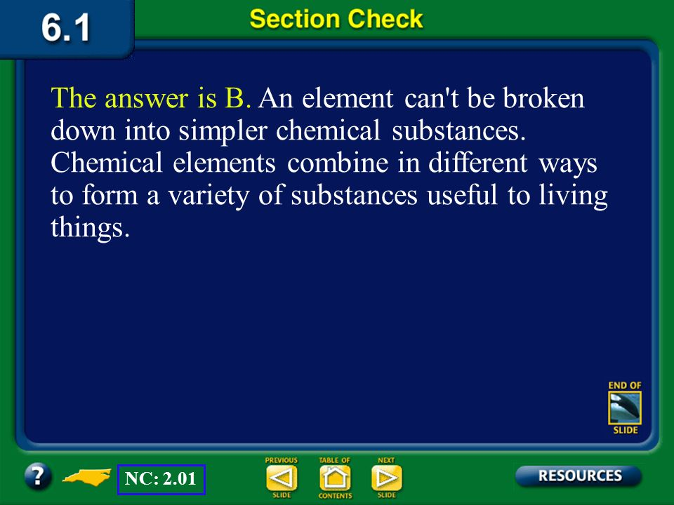 Section 1 Check Question 1 Which of the following is an element? D. water C. sodium chloride B. carbon A. chlorophyll NC: 2.01