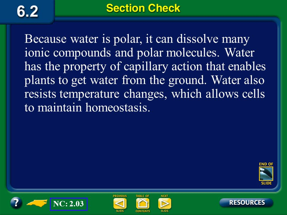 Section 2 Check How does water's chemical structure impact its role in living organisms? Question 2 Positively charged end Negatively charged end + +
