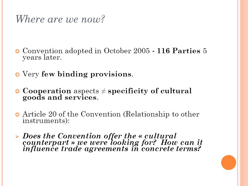Where are we now.Convention adopted in October 2005 - 116 Parties 5 years later.