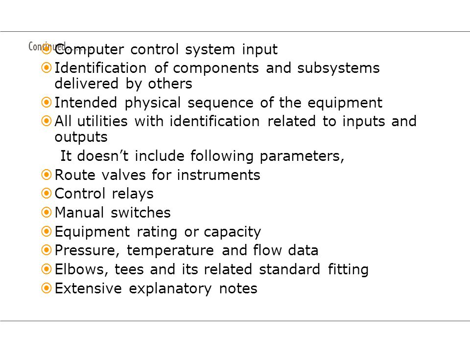 Continued……. Computer control system input Identification of components and subsystems delivered by others Intended physical sequence of the equipment