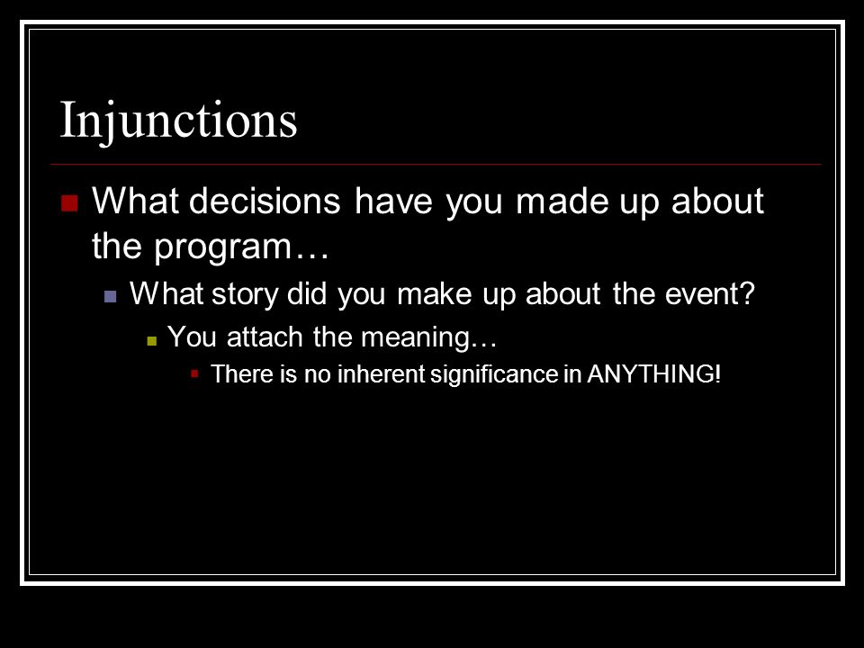 Injunctions What decisions have you made up about the program… What story did you make up about the event.