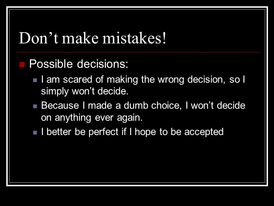 Dont make mistakes.