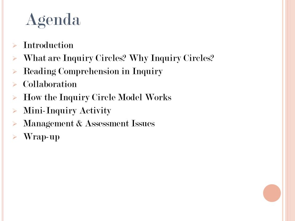 Agenda Introduction What are Inquiry Circles? Why Inquiry Circles? Reading Comprehension in Inquiry Collaboration How the Inquiry Circle Model Works M
