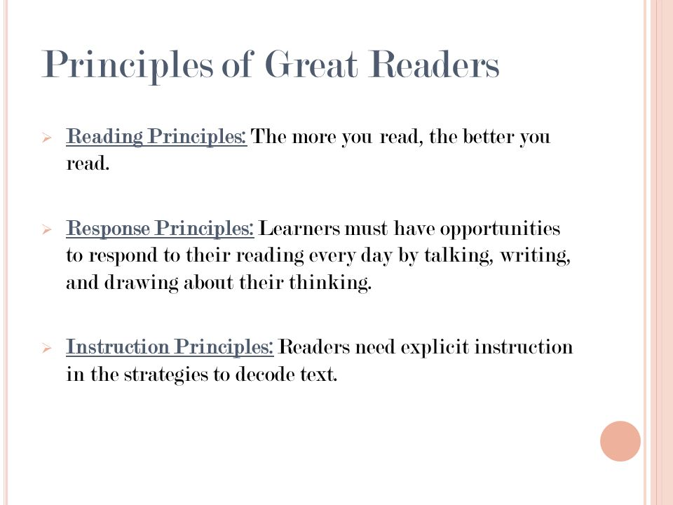 Principles of Great Readers Reading Principles: The more you read, the better you read. Response Principles: Learners must have opportunities to respo