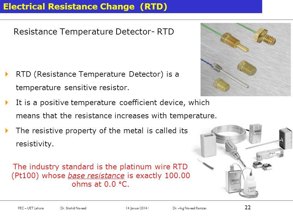 Electrical Resistance Change (RTD) Resistance Temperature Detector- RTD RTD (Resistance Temperature Detector) is a temperature sensitive resistor. It