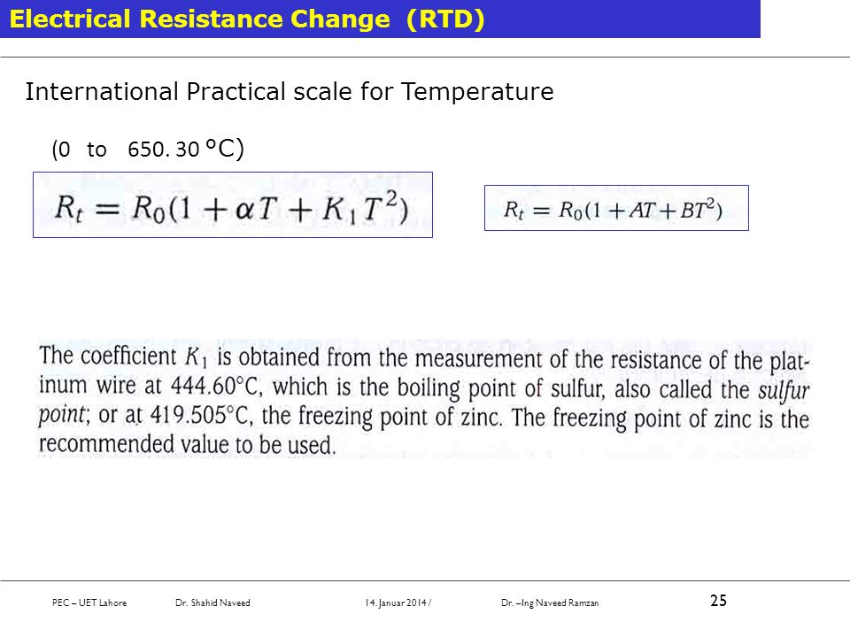 Electrical Resistance Change (RTD) International Practical scale for Temperature (0 to 650. 30 °C) PEC – UET Lahore Dr. Shahid Naveed 14. Januar 2014