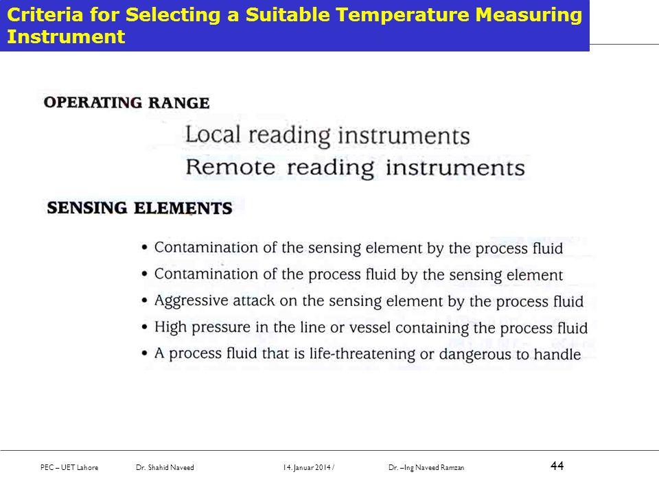 Criteria for Selecting a Suitable Temperature Measuring Instrument PEC – UET Lahore Dr. Shahid Naveed 14. Januar 2014 / Dr. –Ing Naveed Ramzan 44