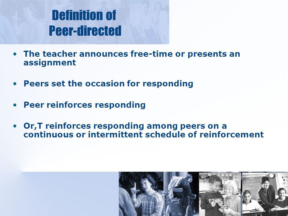 Definition of Non-directed The teacher announces free- time or presents an assignment Preferred activity or assignment set the occasion for responding Teacher reinforces the learner for responding on a continuous or intermittent schedule of reinforcement Or, participating in the activity or completing the assignment is automatically reinforcing