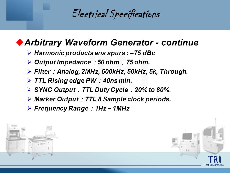 Electrical Specifications Arbitrary Waveform Generator - continue Harmonic products ans spurs : –75 dBc Output Impedance 50 ohm 75 ohm. Filter Analog,