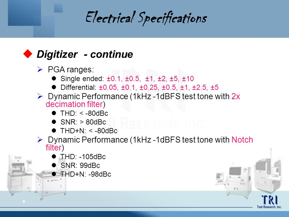 Electrical Specifications Digitizer - continue PGA ranges: Single ended: ±0.1, ±0.5, ±1, ±2, ±5, ±10 Differential: ±0.05, ±0.1, ±0.25, ±0.5, ±1, ±2.5,