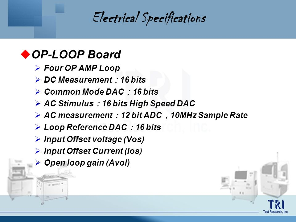 Electrical Specifications OP-LOOP Board Four OP AMP Loop DC Measurement 16 bits Common Mode DAC 16 bits AC Stimulus 16 bits High Speed DAC AC measurem