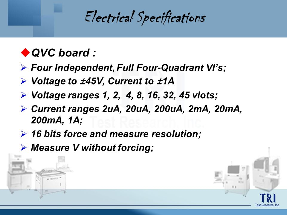 Electrical Specifications QVC board : Four Independent, Full Four-Quadrant VIs; Voltage to ±45V, Current to ±1A Voltage ranges 1, 2, 4, 8, 16, 32, 45