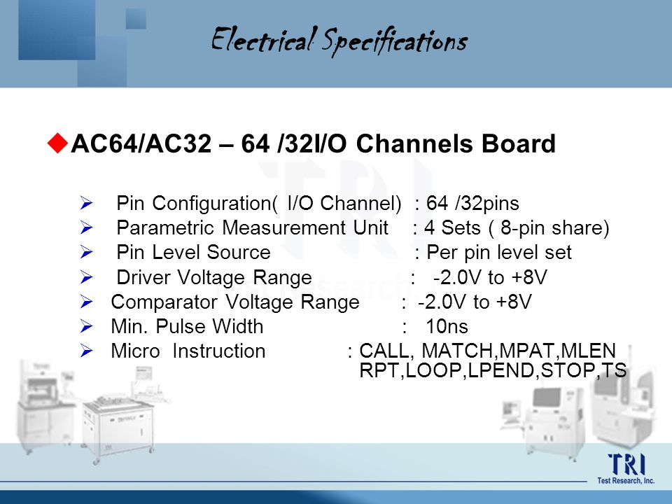 Electrical Specifications AC64/AC32 – 64 /32I/O Channels Board Pin Configuration( I/O Channel) : 64 /32pins Parametric Measurement Unit : 4 Sets ( 8-p