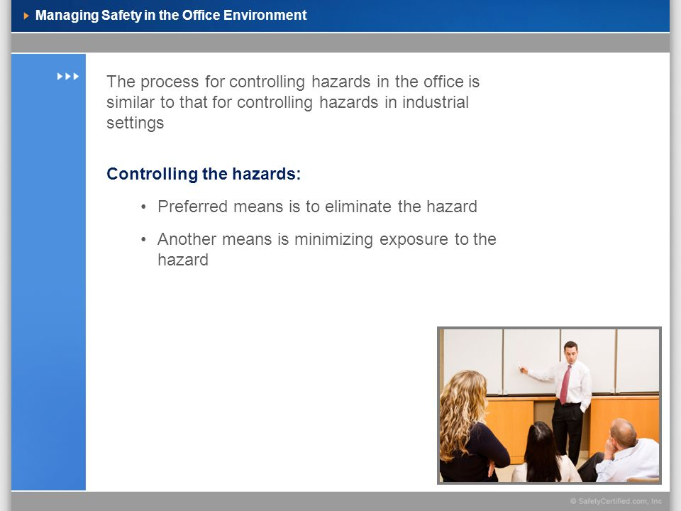 Managing Safety in the Office Environment The process for controlling hazards in the office is similar to that for controlling hazards in industrial s