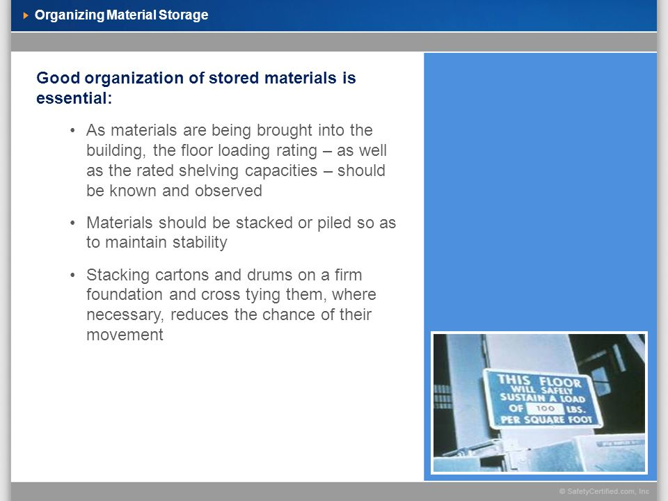 Organizing Material Storage Good organization of stored materials is essential: As materials are being brought into the building, the floor loading ra