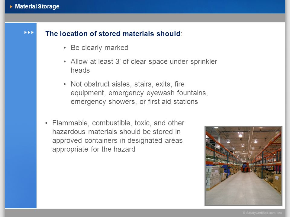 Material Storage The location of stored materials should: Be clearly marked Allow at least 3 of clear space under sprinkler heads Not obstruct aisles,