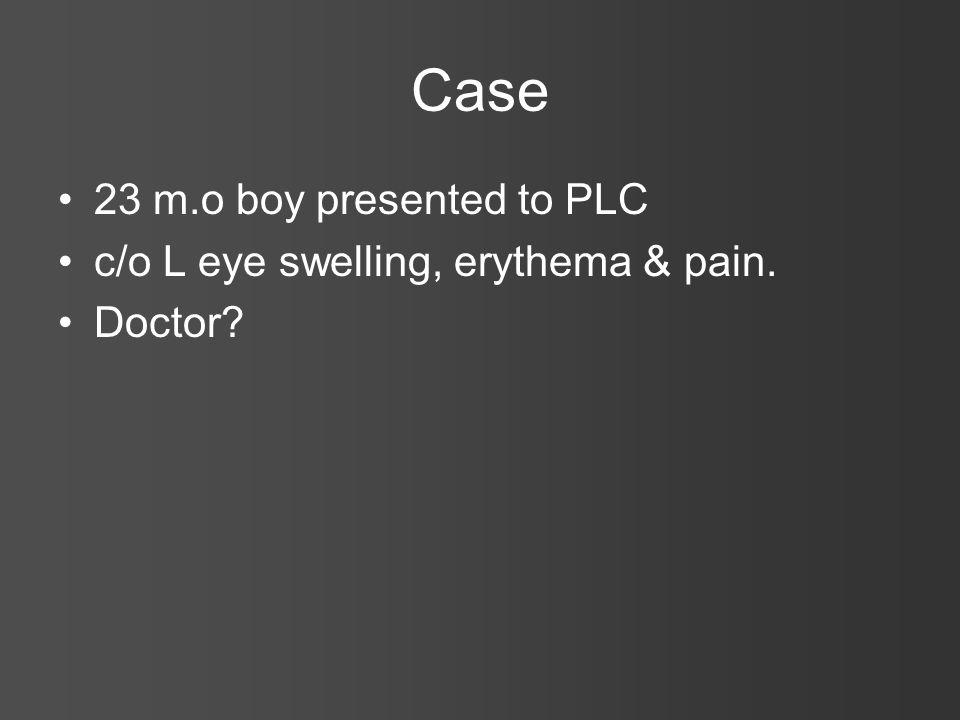 Case 23 m.o boy presented to PLC c/o L eye swelling, erythema & pain. Doctor?