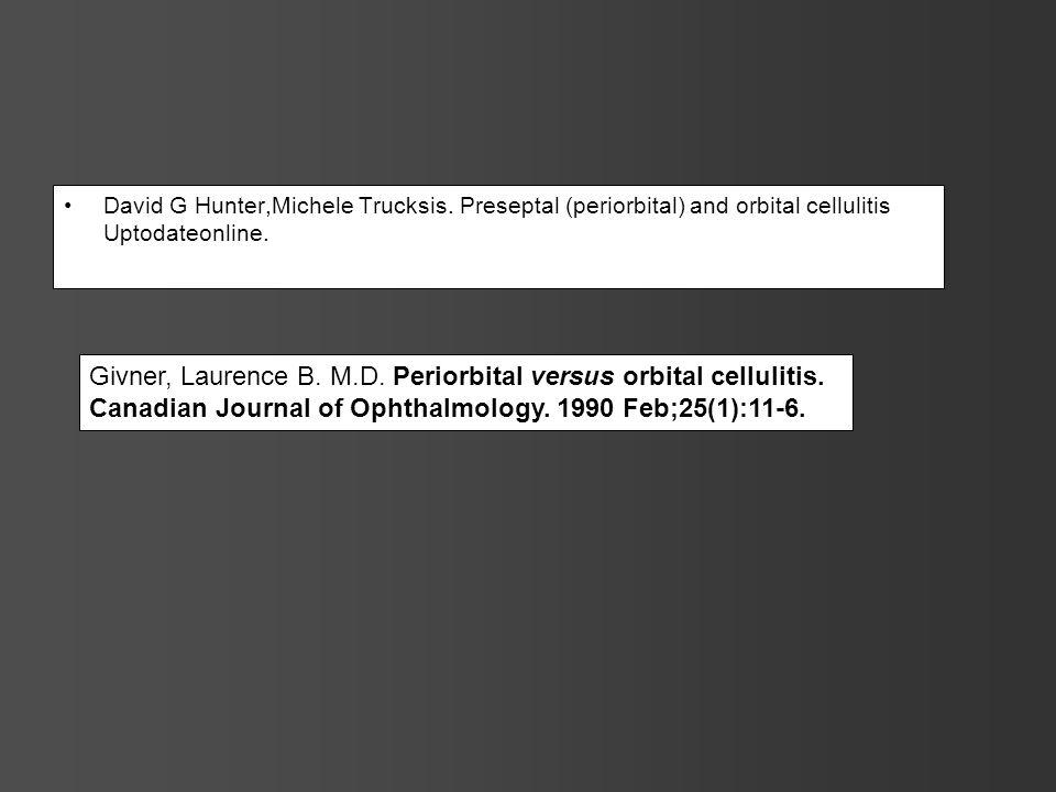 David G Hunter,Michele Trucksis. Preseptal (periorbital) and orbital cellulitis Uptodateonline. Givner, Laurence B. M.D. Periorbital versus orbital ce
