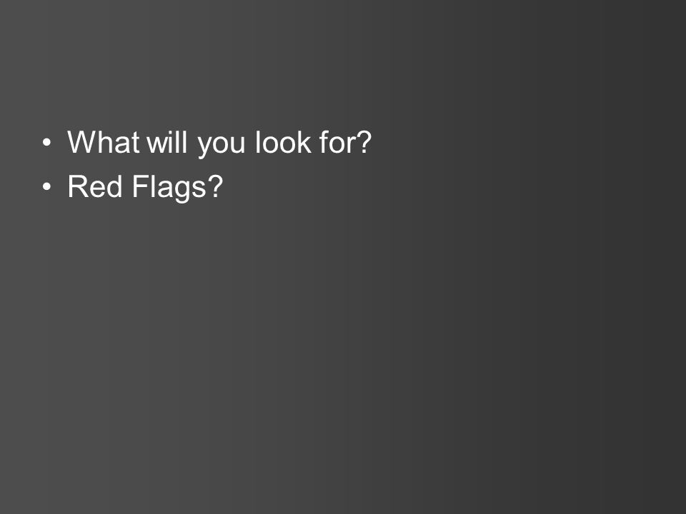 What will you look for? Red Flags?