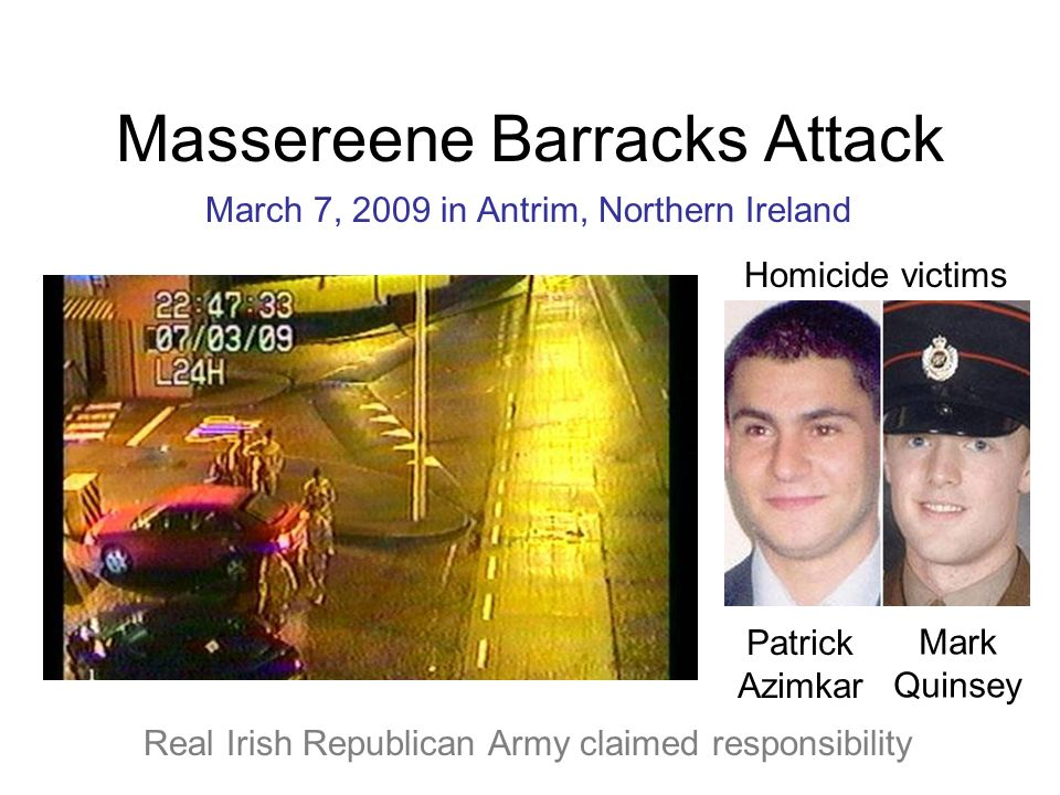 Massereene Barracks Attack Patrick Azimkar Mark Quinsey Real Irish Republican Army claimed responsibility Homicide victims March 7, 2009 in Antrim, No