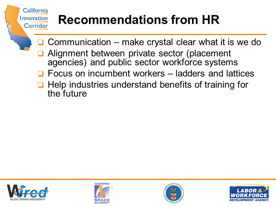 Recommendations from HR Communication – make crystal clear what it is we do Alignment between private sector (placement agencies) and public sector wo