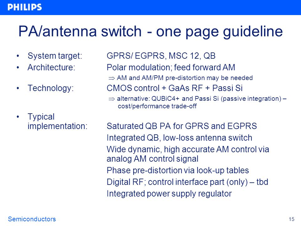 Semiconductors 15 PA/antenna switch - one page guideline System target:GPRS/ EGPRS, MSC 12, QB Architecture: Polar modulation; feed forward AM AM and