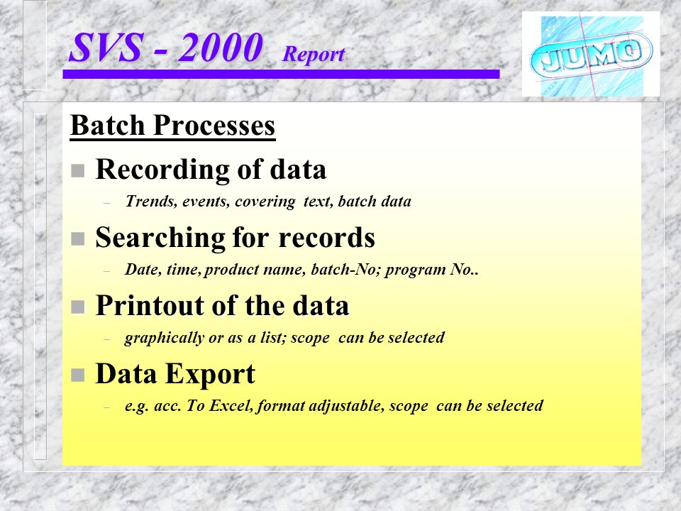 SVS - 2000 Report Batch Processes n Recording of data – Trends, events, covering text, batch data n Searching for records – Date, time, product name,