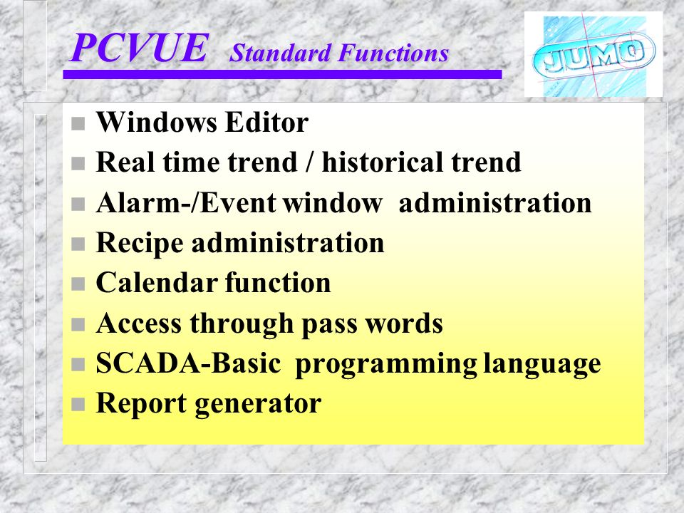 PCVUE Standard Functions n Windows Editor n Real time trend / historical trend n Alarm-/Event window administration n Recipe administration n Calendar