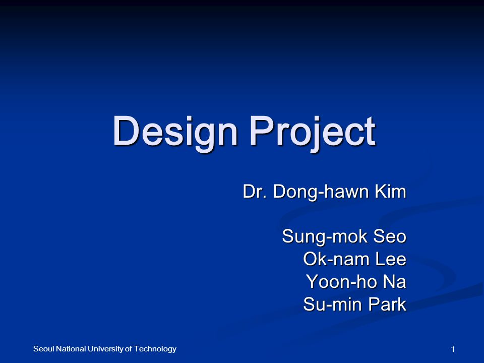Seoul National University of Technology 1 Design Project Dr.