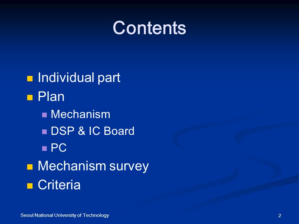 Contents Individual part Plan Mechanism DSP & IC Board PC Mechanism survey Criteria 2 Seoul National University of Technology