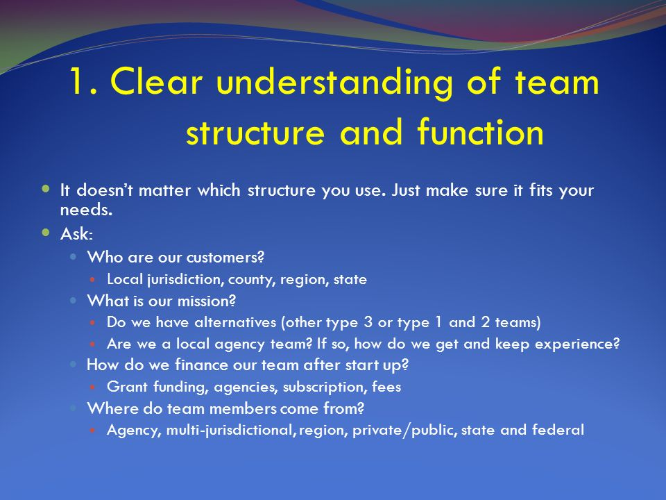 1. Clear understanding of team structure and function It doesnt matter which structure you use.