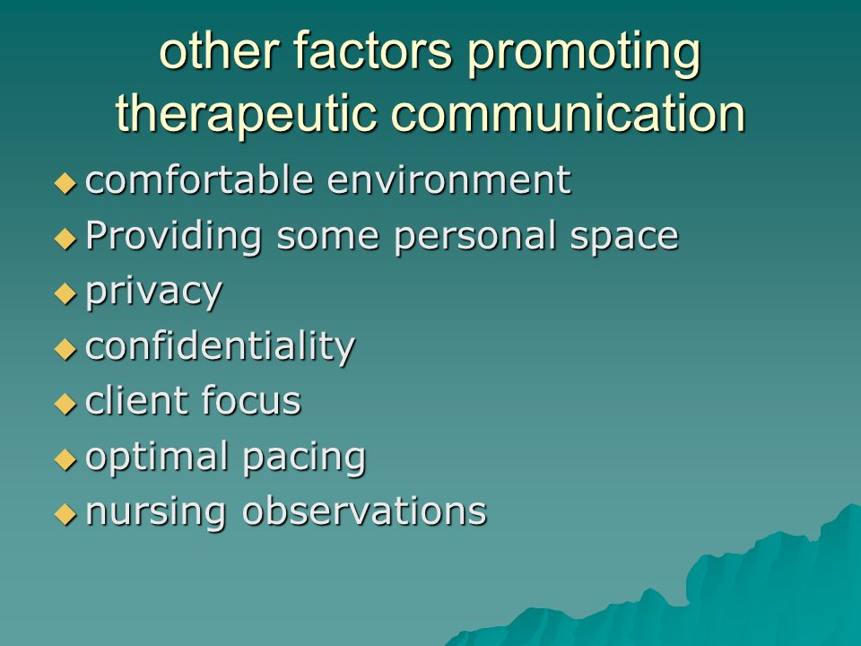 other factors promoting therapeutic communication comfortable environment comfortable environment Providing some personal space Providing some persona